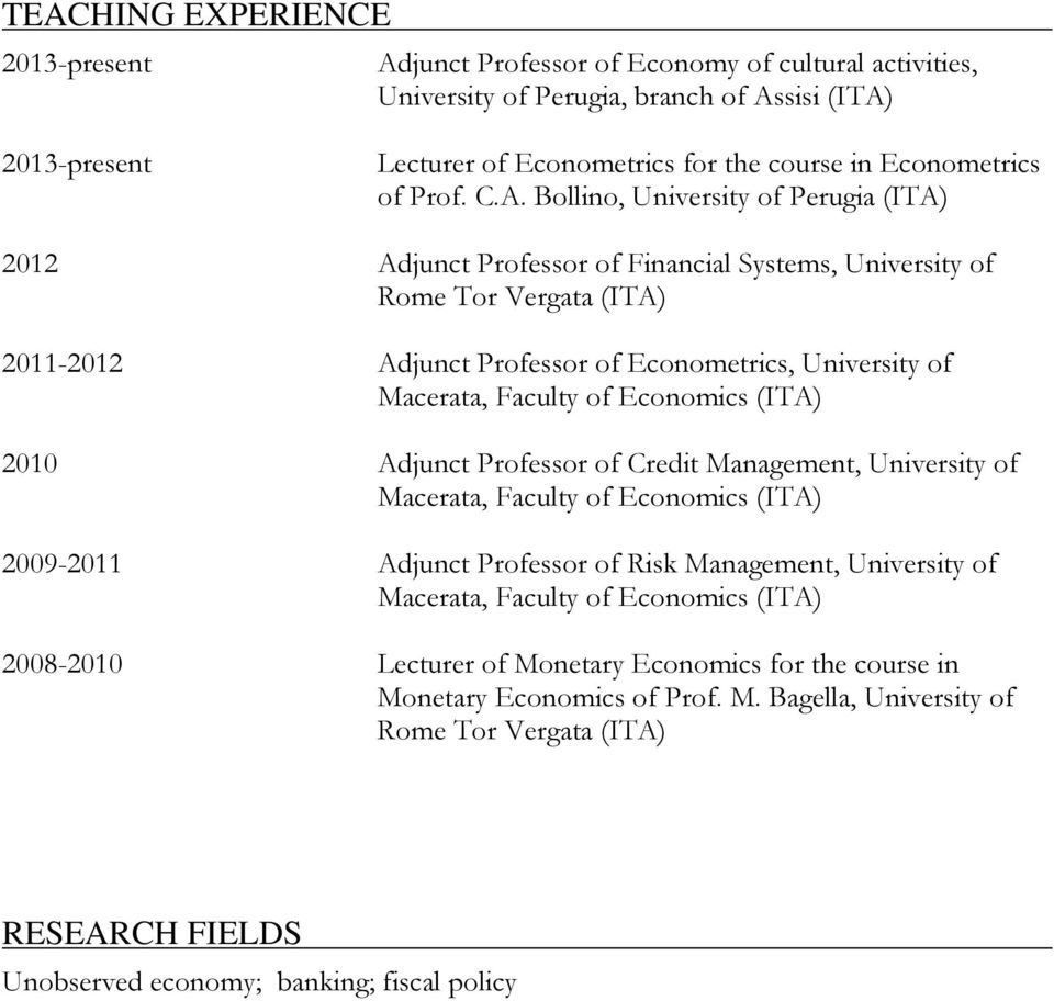 Bollino, University of Perugia (ITA) 2012 Adjunct Professor of Financial Systems, University of Rome Tor Vergata (ITA) 2011-2012 Adjunct Professor of Econometrics, University of Macerata, Faculty of