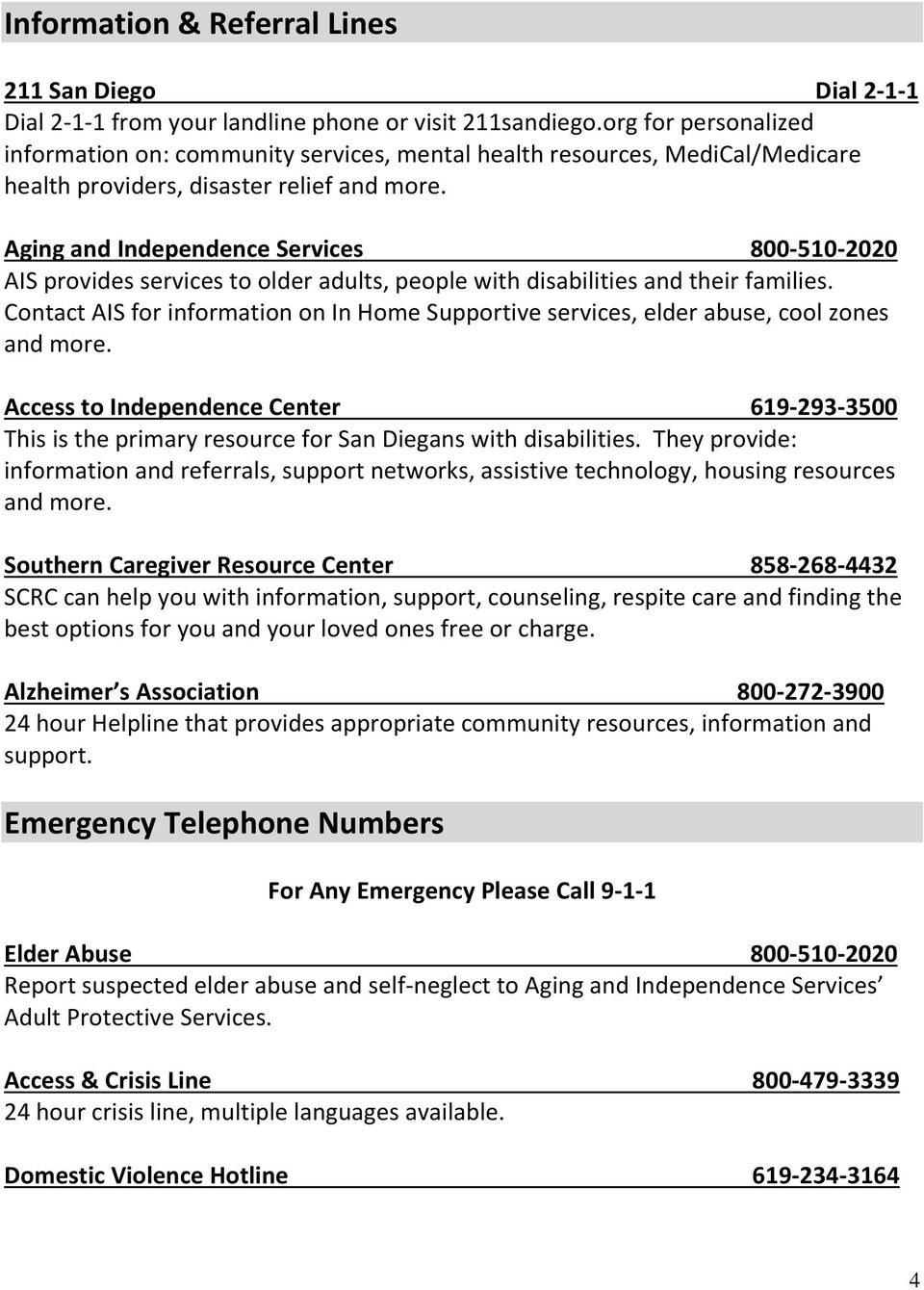 Aging and Independence Services 800-510-2020 AIS provides services to older adults, people with disabilities and their families.