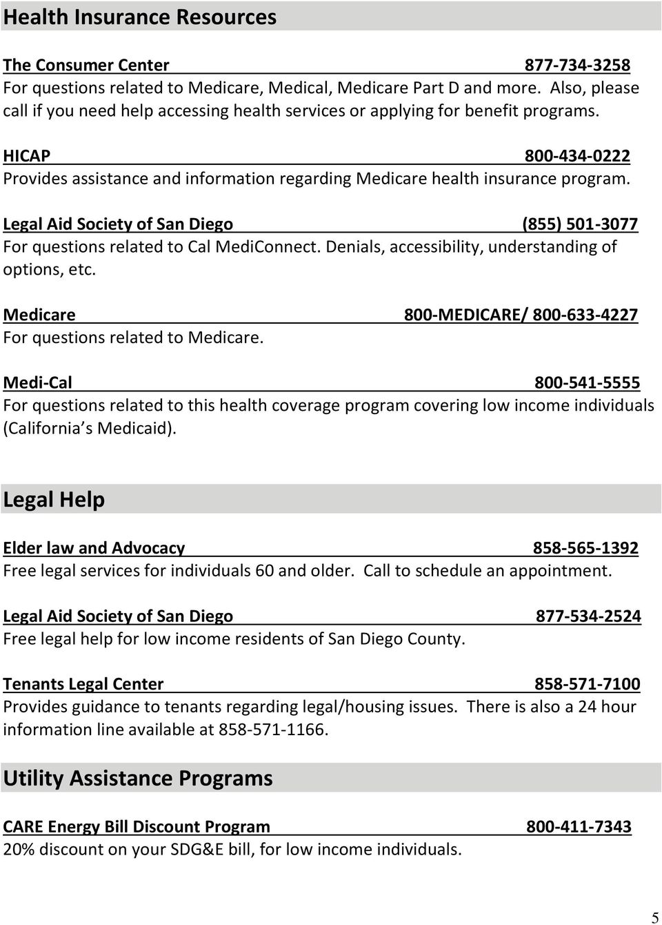 Legal Aid Society of San Diego (855) 501-3077 For questions related to Cal MediConnect. Denials, accessibility, understanding of options, etc.
