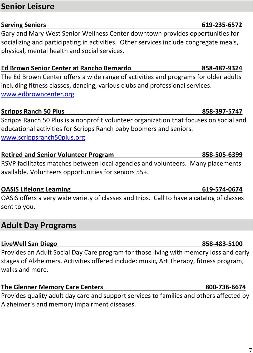 Ed Brown Senior Center at Rancho Bernardo 858-487-9324 The Ed Brown Center offers a wide range of activities and programs for older adults including fitness classes, dancing, various clubs and