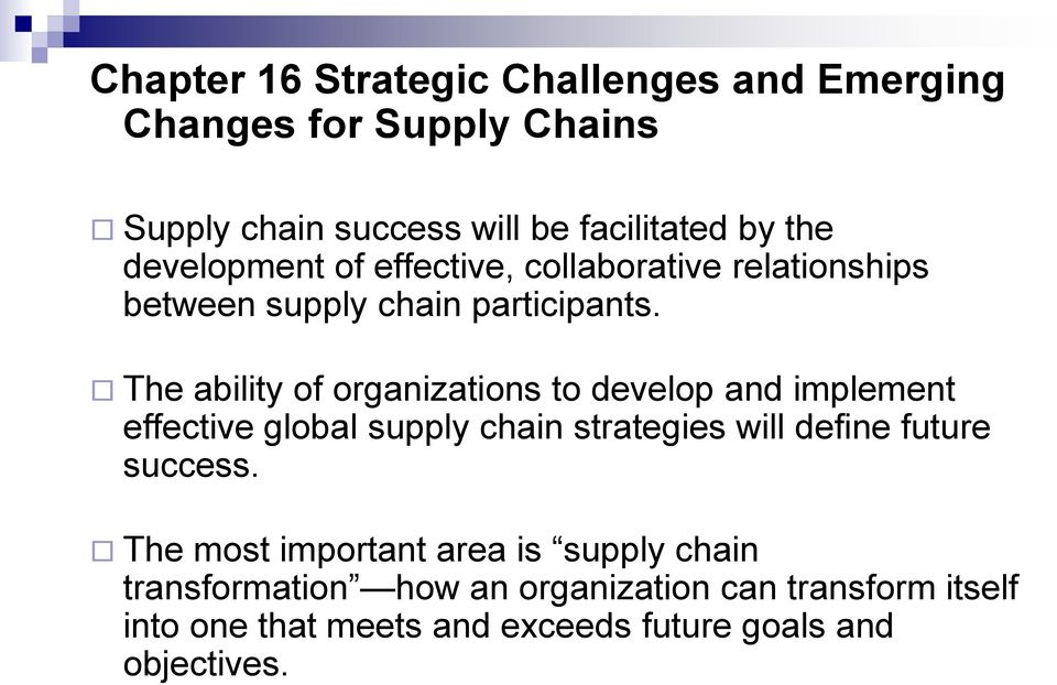 The ability of organizations to develop and implement effective global supply chain strategies will define future success.
