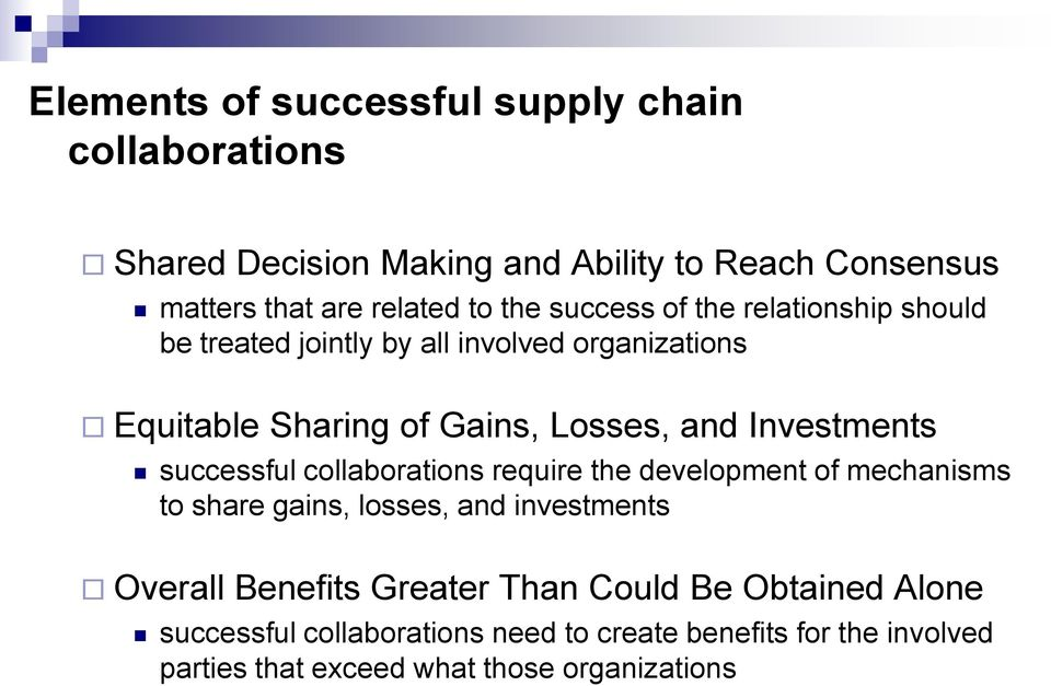 Investments successful collaborations require the development of mechanisms to share gains, losses, and investments Overall Benefits