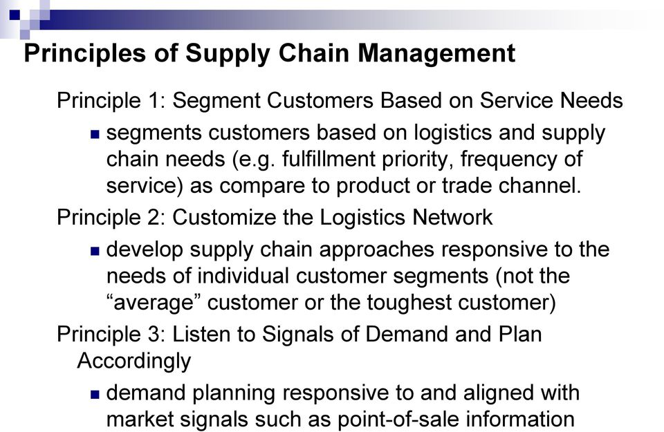 Principle 2: Customize the Logistics Network develop supply chain approaches responsive to the needs of individual customer segments (not the