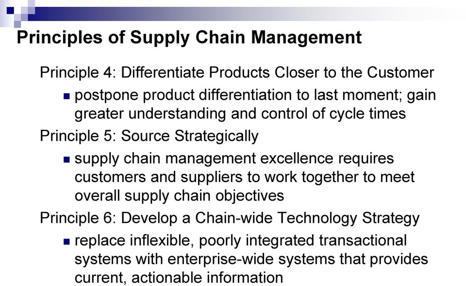 requires customers and suppliers to work together to meet overall supply chain objectives Principle 6: Develop a Chain-wide Technology