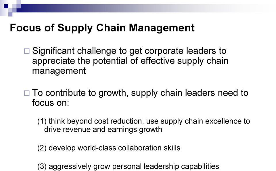 focus on: (1) think beyond cost reduction, use supply chain excellence to drive revenue and earnings