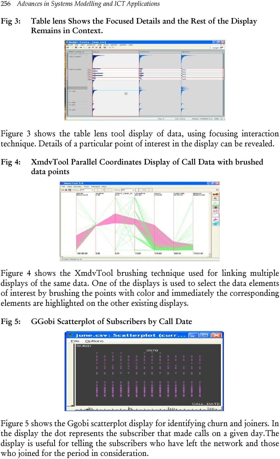 Fig 4: XmdvTool Parallel Coordinates Display of Call Data with brushed data points Figure 4 shows the XmdvTool brushing technique used for linking multiple displays of the same data.