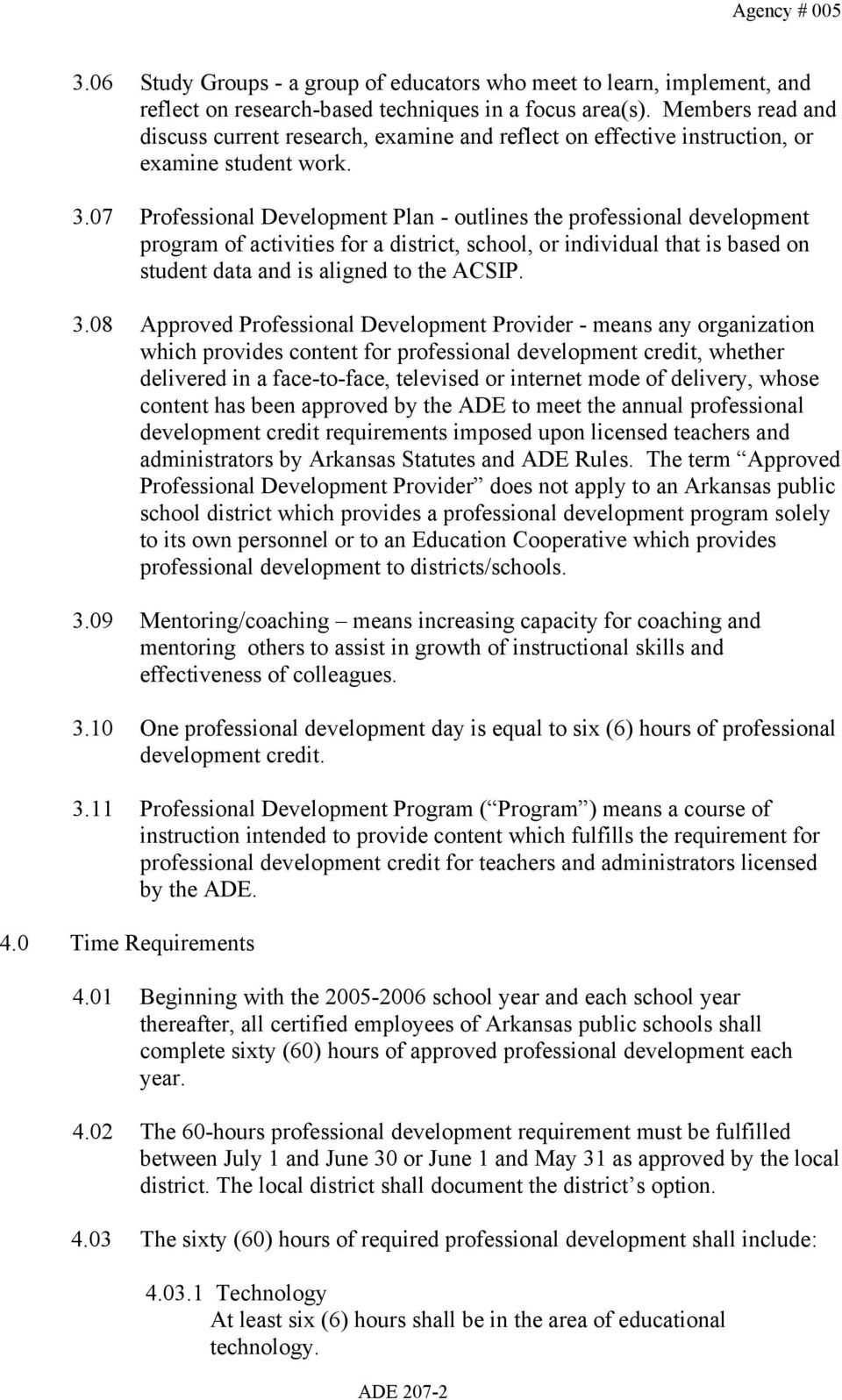 07 Professional Development Plan - outlines the professional development program of activities for a district, school, or individual that is based on student data and is aligned to the ACSIP. 3.
