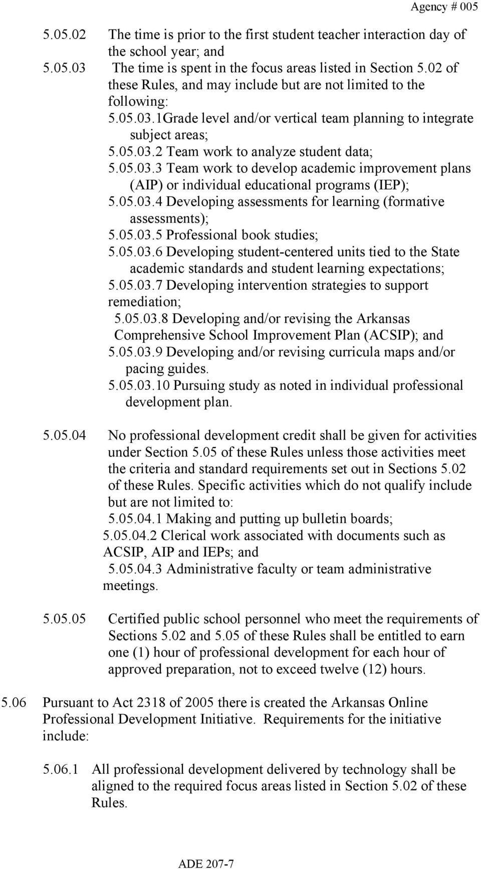 05.03.3 Team work to develop academic improvement plans (AIP) or individual educational programs (IEP); 5.05.03.4 Developing assessments for learning (formative assessments); 5.05.03.5 Professional book studies; 5.