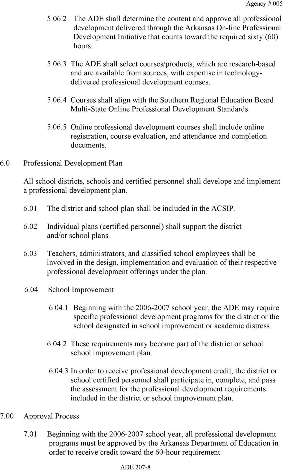 hours. 5.06.3 The ADE shall select courses/products, which are research-based and are available from sources, with expertise in technologydelivered professional development courses. 5.06.4 Courses shall align with the Southern Regional Education Board Multi-State Online Professional Development Standards.