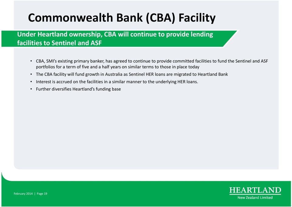 on similar terms to those in place today The CBA facility will fund growth in Australia as Sentinel HER loans are migrated to Heartland Bank