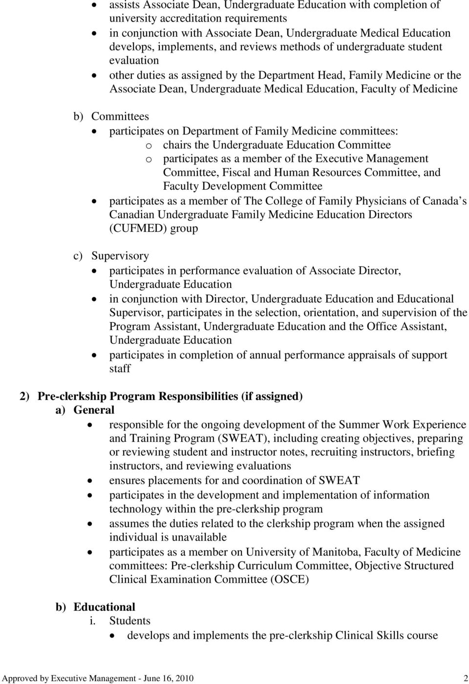 Committees participates on Department of Family Medicine committees: o chairs the Undergraduate Education Committee o participates as a member of the Executive Management Committee, Fiscal and Human