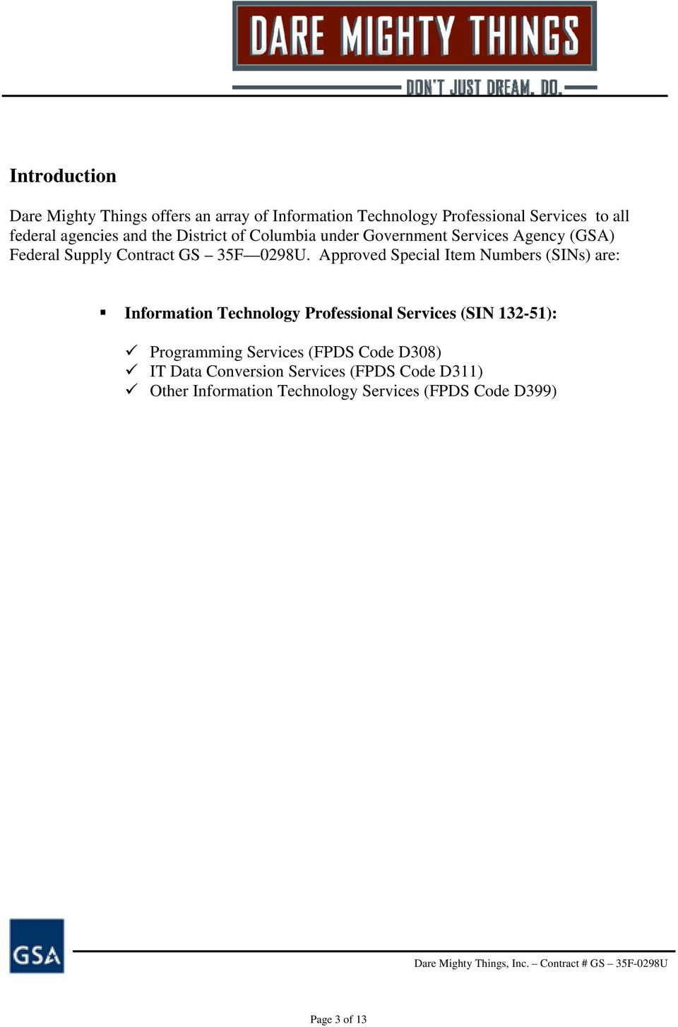 Approved Special Item Numbers (SINs) are: Information Technology Professional Services (SIN 132-51): Programming