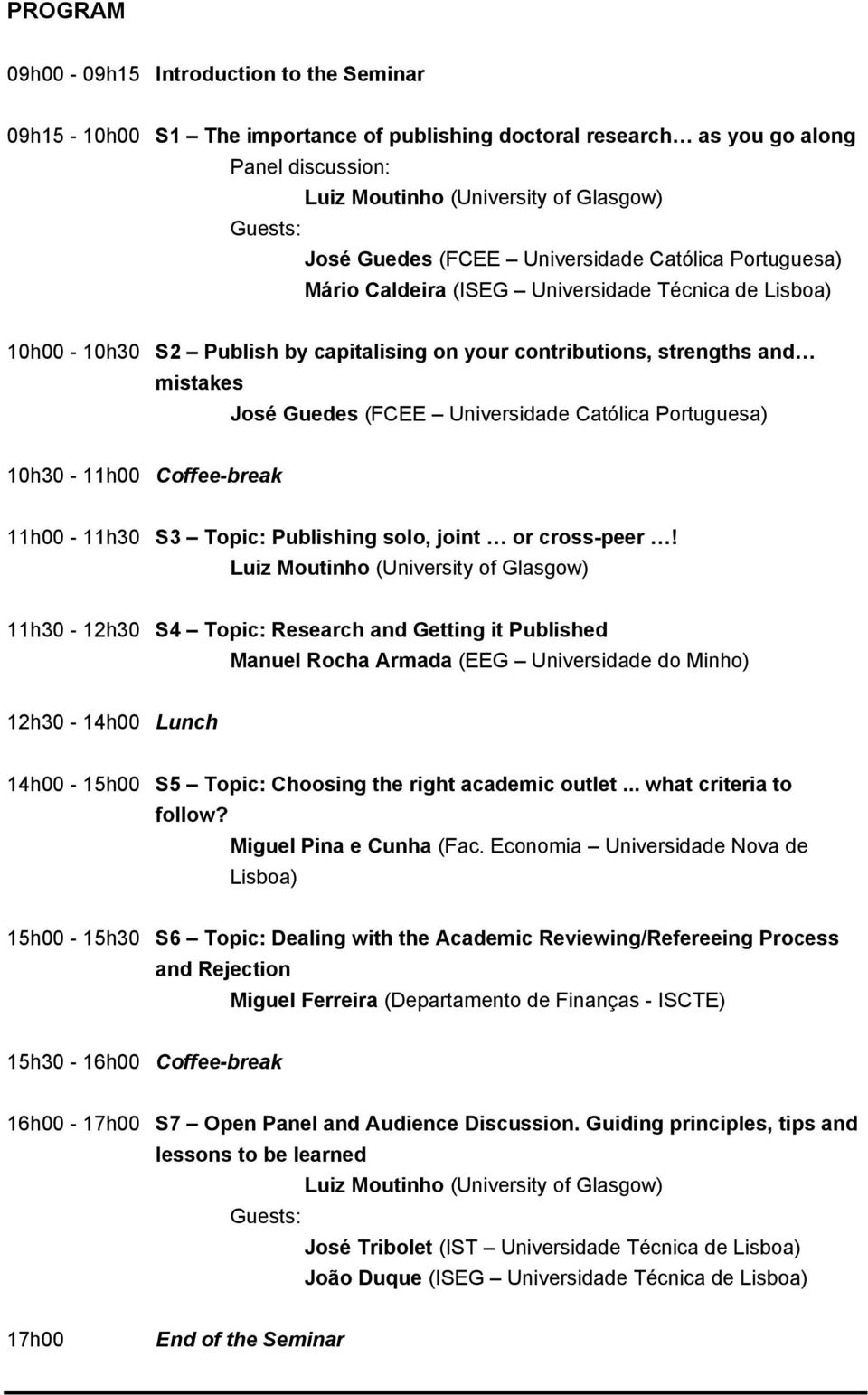 (FCEE Universidade Católica Portuguesa) 10h30-11h00 Coffee-break 11h00-11h30 S3 Topic: Publishing solo, joint or cross-peer!