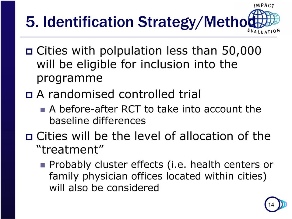 the baseline differences Cities will be the level of allocation of the treatment Probably cluster