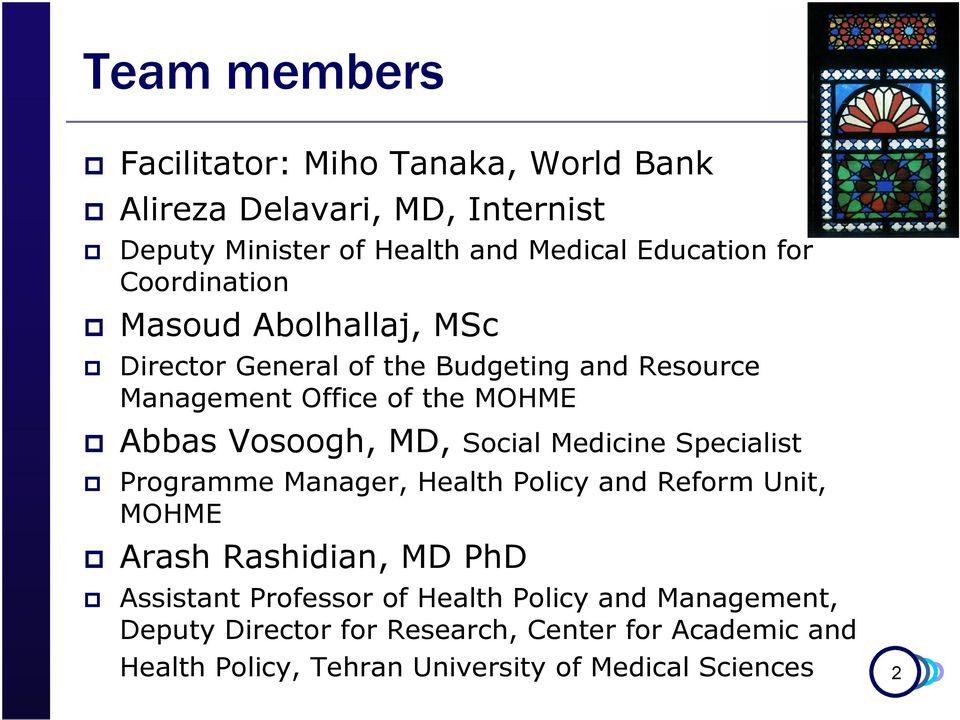 Social Medicine Specialist Programme Manager, Health Policy and Reform Unit, MOHME Arash Rashidian, MD PhD Assistant Professor of