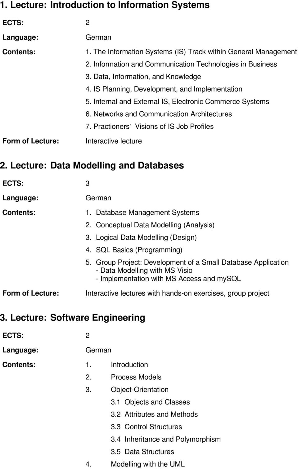 Practioners' Visions of IS Job Profiles Interactive lecture 2. Lecture: Data Modelling and Databases German 1. Database Management Systems 2. Conceptual Data Modelling (Analysis) 3.