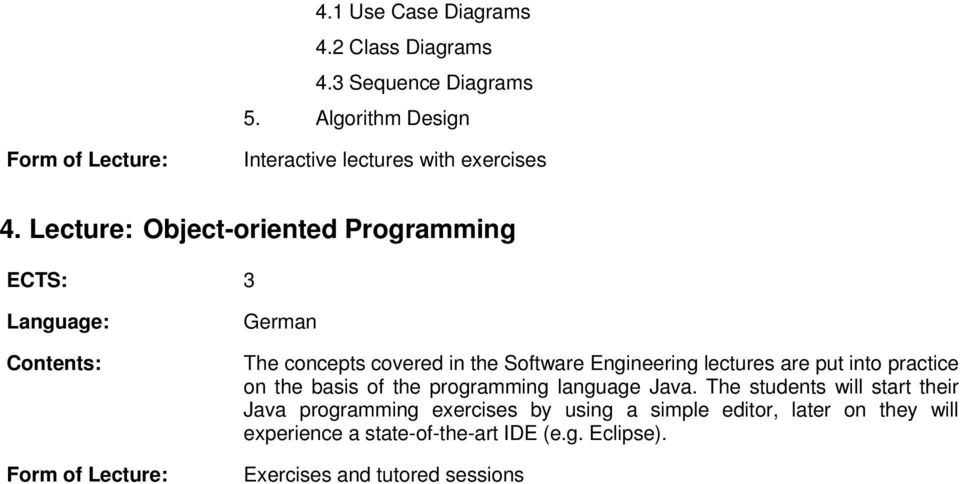 Lecture: Object-oriented Programming German The concepts covered in the Software Engineering lectures are put into