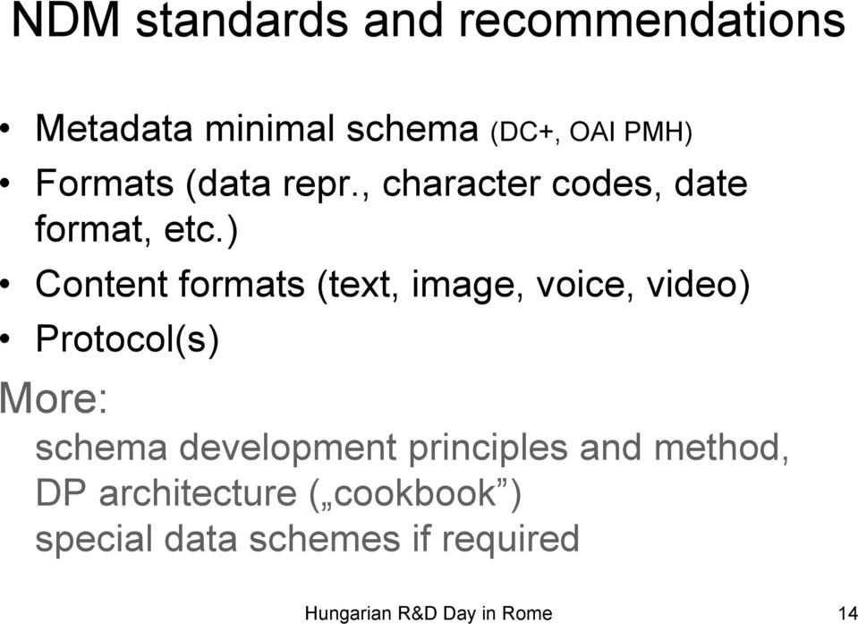 ) Content formats (text, image, voice, video) Protocol(s) More: schema