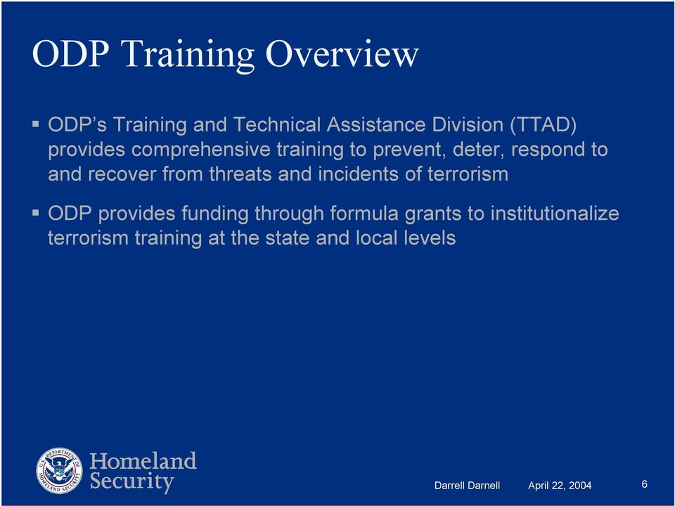 threats and incidents of terrorism ODP provides funding through formula grants to