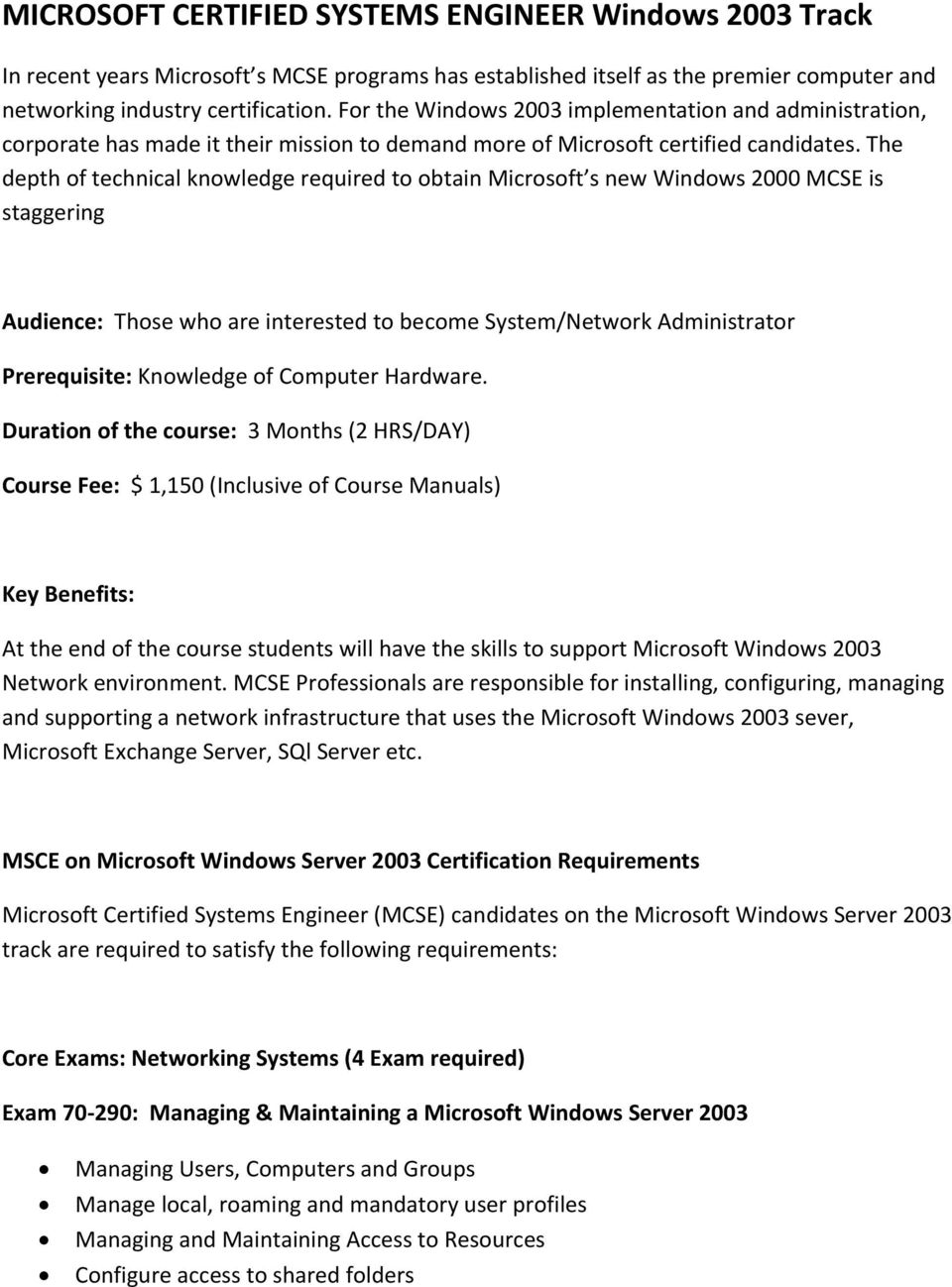 The depth of technical knowledge required to obtain Microsoft s new Windows 2000 MCSE is staggering Audience: Those who are interested to become System/Network Administrator Prerequisite: Knowledge