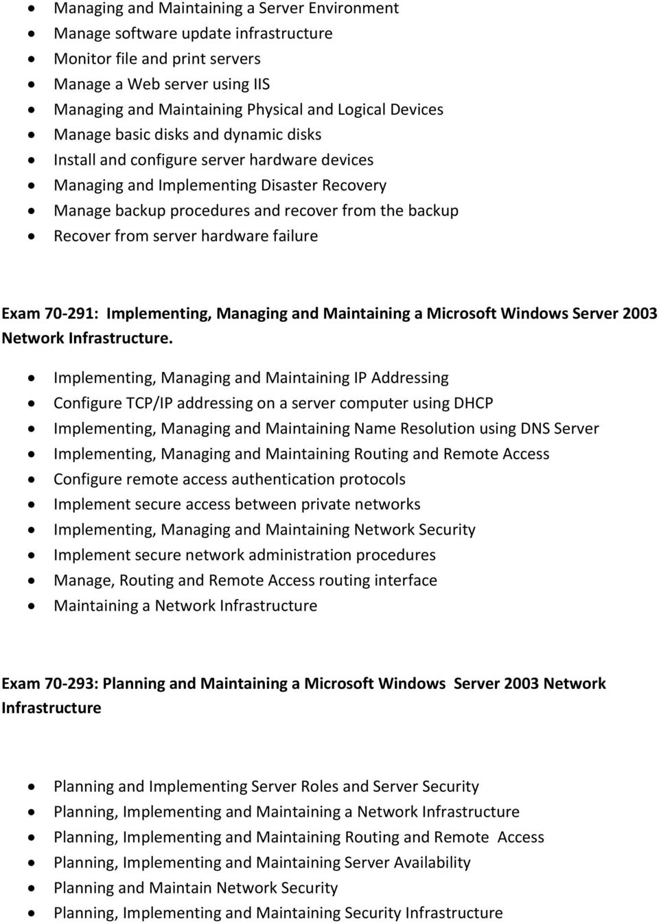 hardware failure Exam 70 291: Implementing, Managing and Maintaining a Microsoft Windows Server 2003 Network Infrastructure.