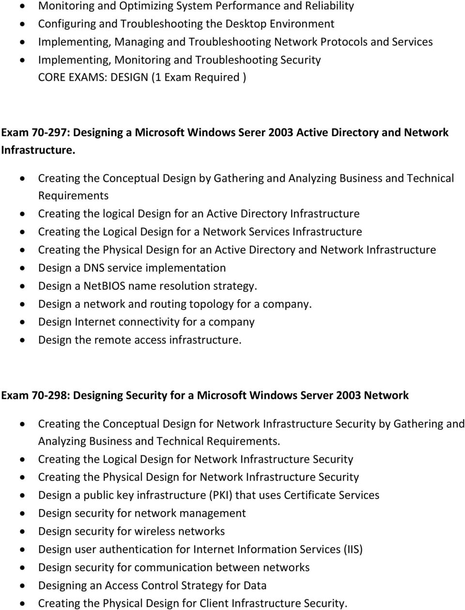 Creating the Conceptual Design by Gathering and Analyzing Business and Technical Requirements Creating the logical Design for an Active Directory Infrastructure Creating the Logical Design for a