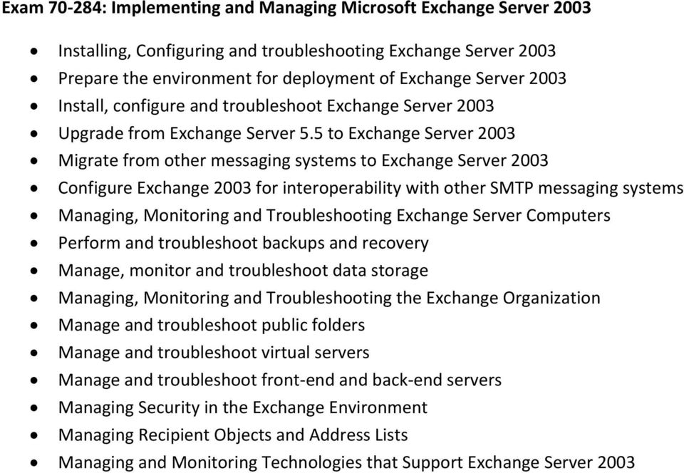 5 to Exchange Server 2003 Migrate from other messaging systems to Exchange Server 2003 Configure Exchange 2003 for interoperability with other SMTP messaging systems Managing, Monitoring and