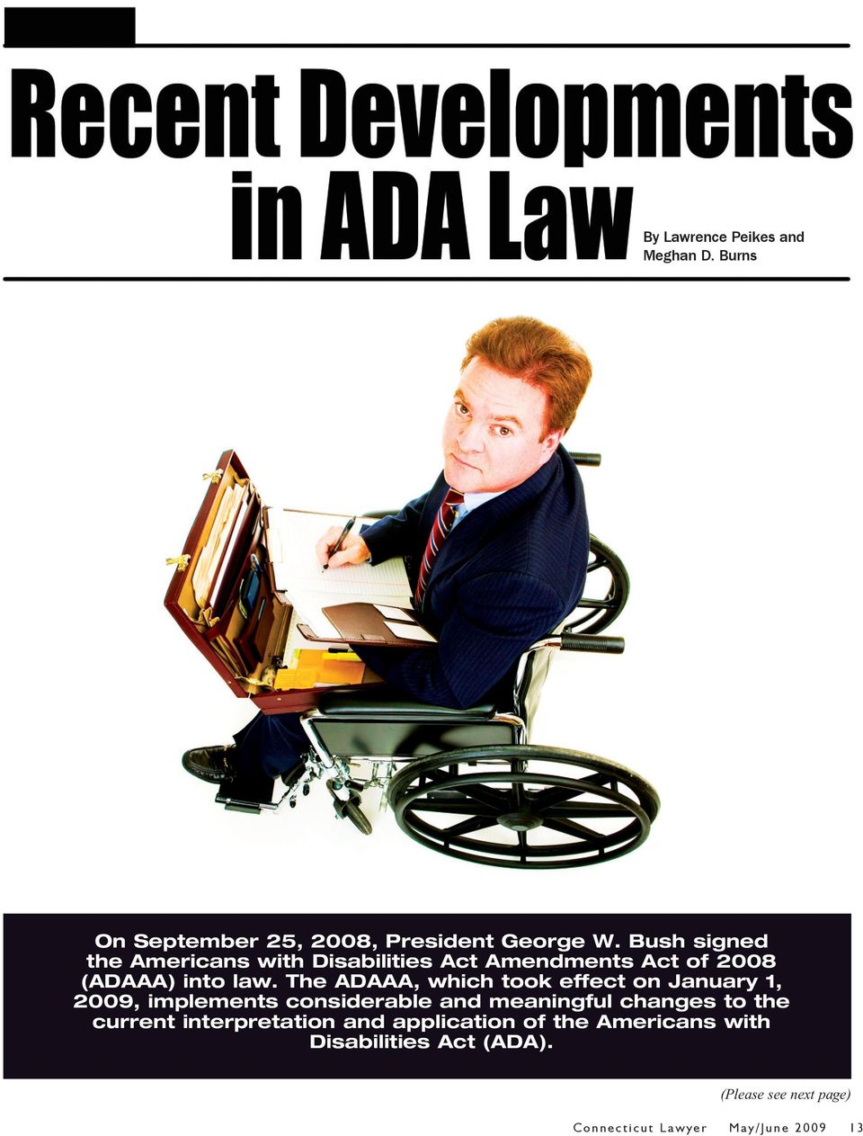 The ADAAA, which took effect on January 1, 2009, implements considerable and meaningful changes to the