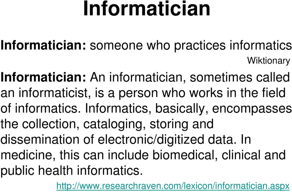 Informatics, basically, encompasses the collection, cataloging, storing and dissemination of