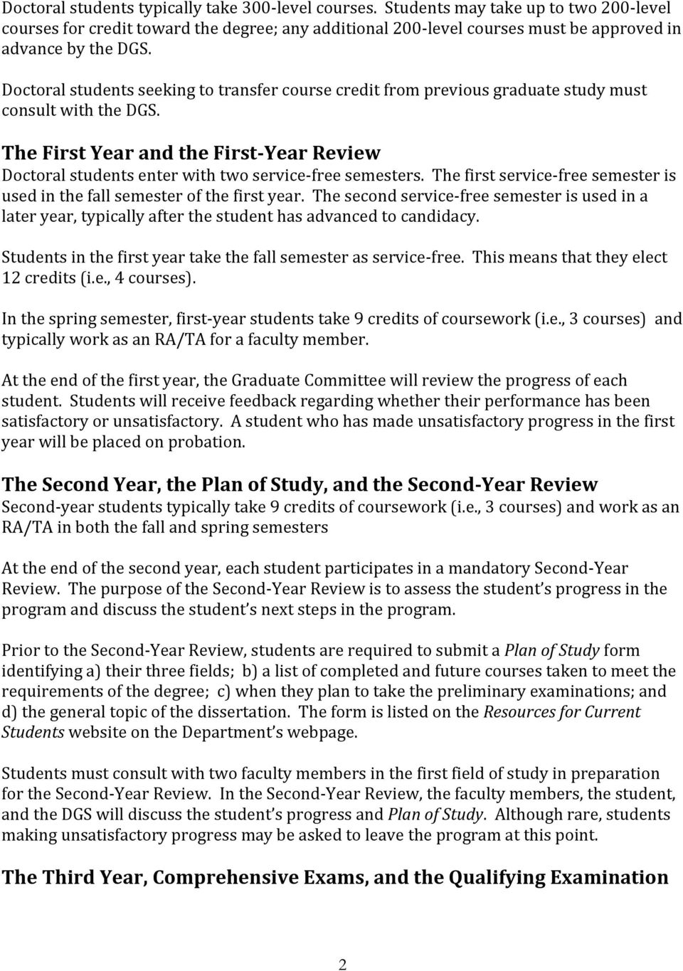The First Year and the First Year Review Doctoral students enter with two service free semesters. The first service free semester is used in the fall semester of the first year.