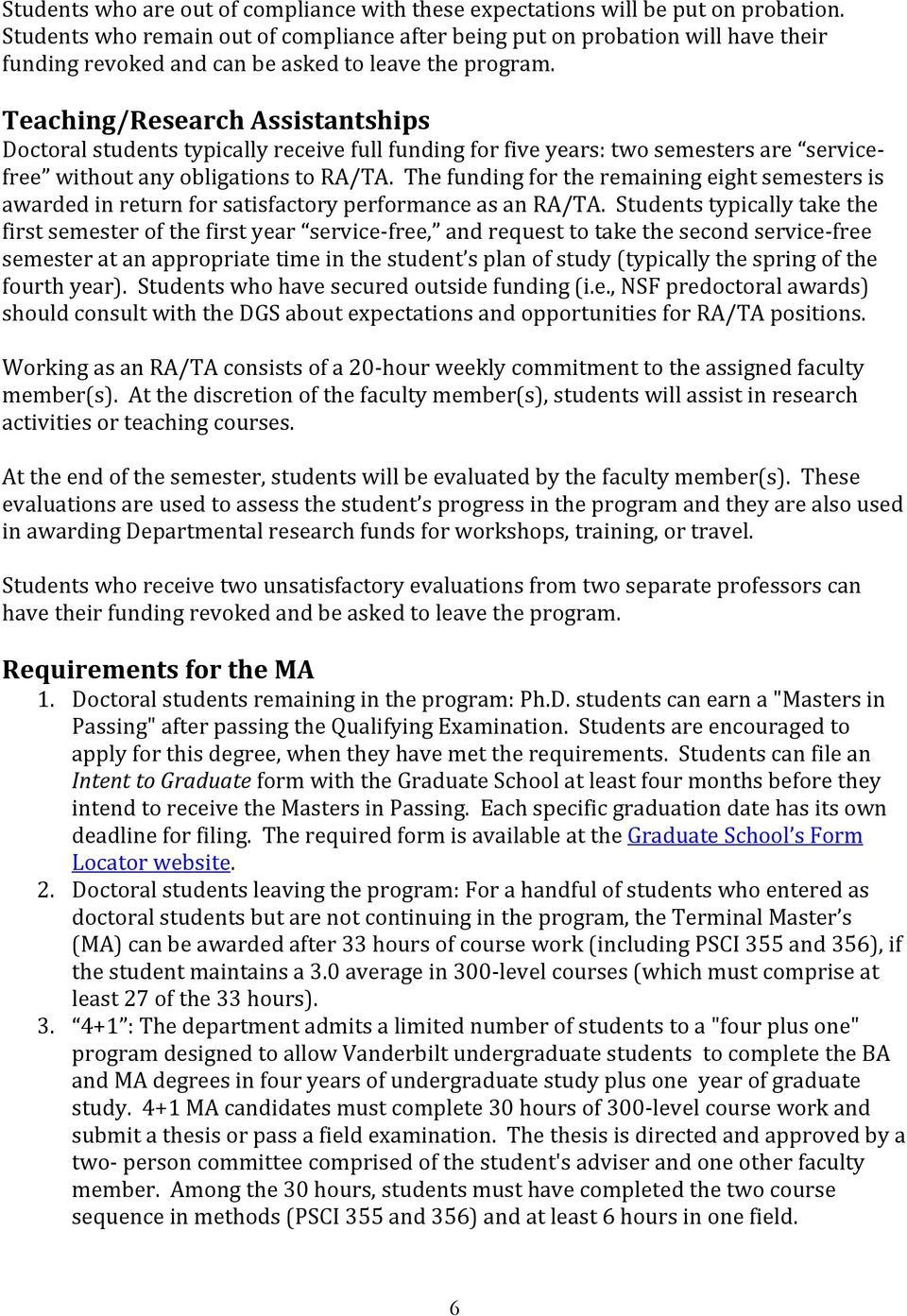 Teaching/Research Assistantships Doctoral students typically receive full funding for five years: two semesters are servicefree without any obligations to RA/TA.