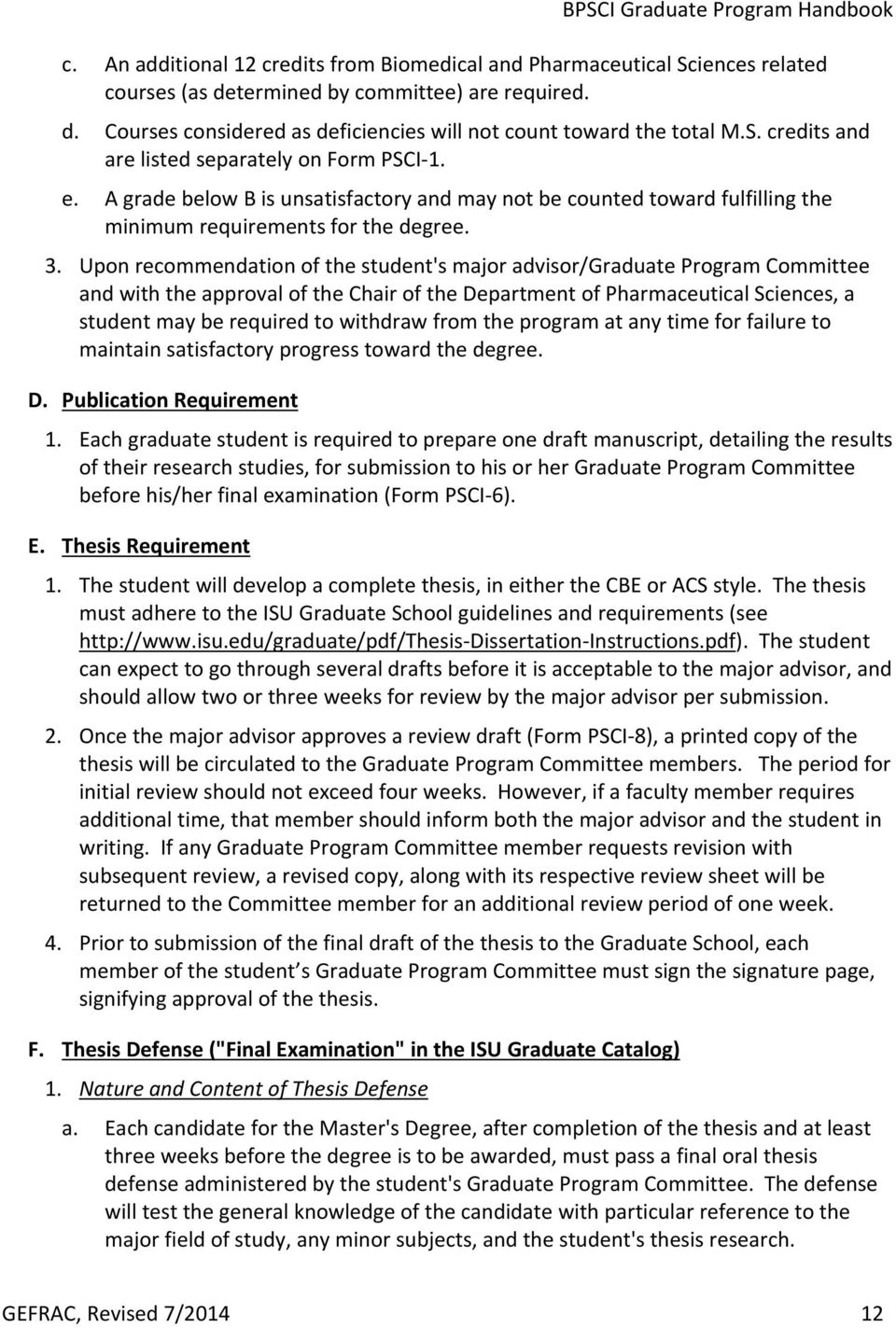 Upon recommendation of the student's major advisor/graduate Program Committee and with the approval of the Chair of the Department of Pharmaceutical Sciences, a student may be required to withdraw