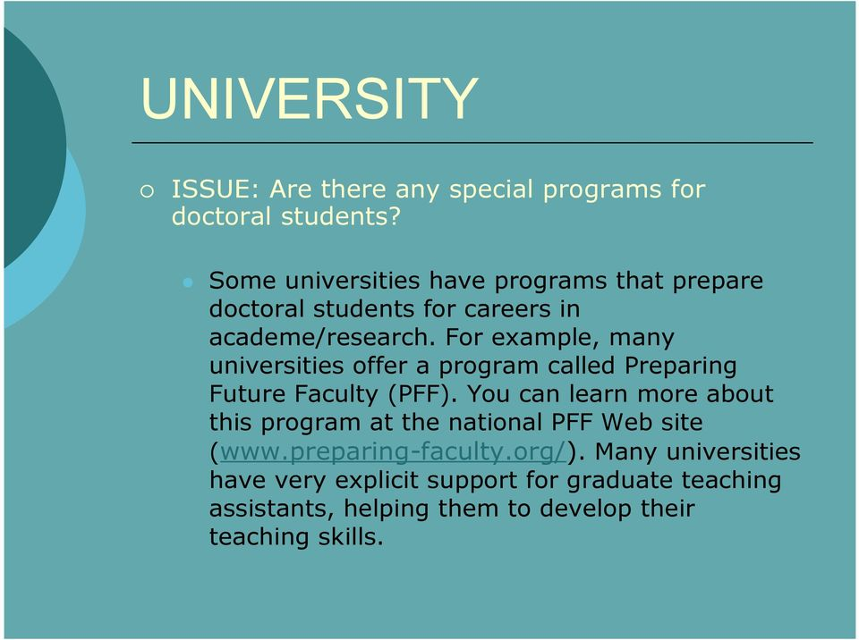 For example, many universities offer a program called Preparing Future Faculty (PFF).
