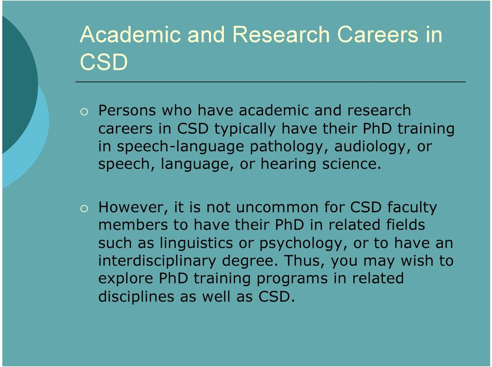 However, it is not uncommon for CSD faculty members to have their PhD in related fields such as linguistics or
