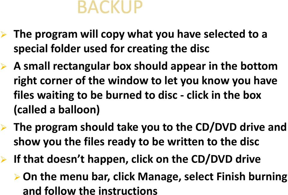 box (called a balloon) The program should take you to the CD/DVD drive and show you the files ready to be written to the disc