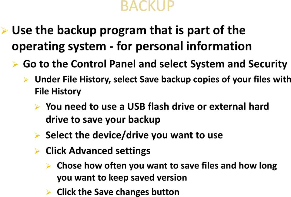 use a USB flash drive or external hard drive to save your backup Select the device/drive you want to use Click