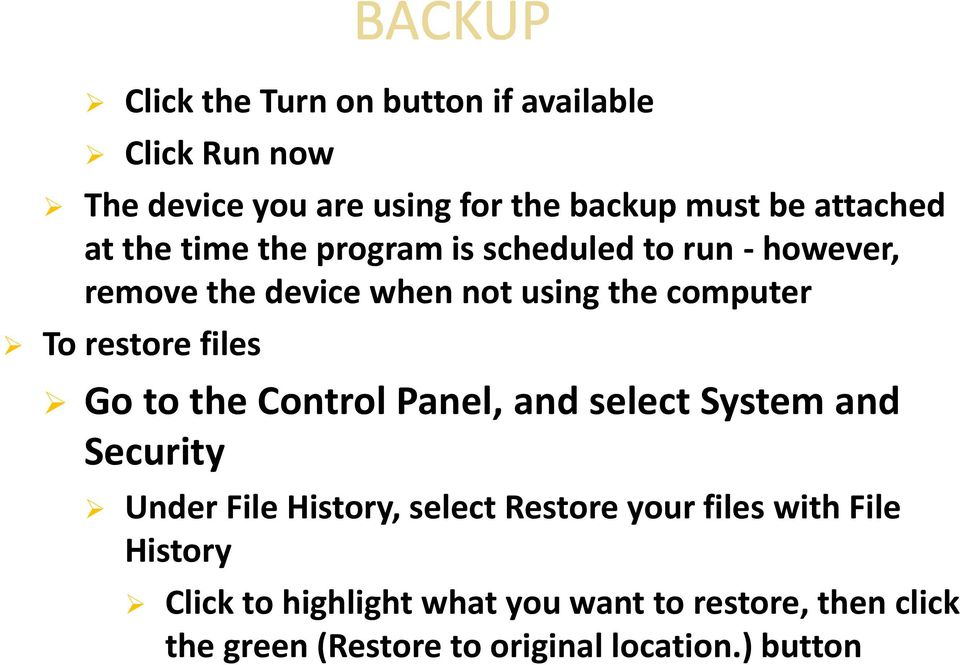 files Go to the Control Panel, and select System and Security Under File History, select Restore your files with