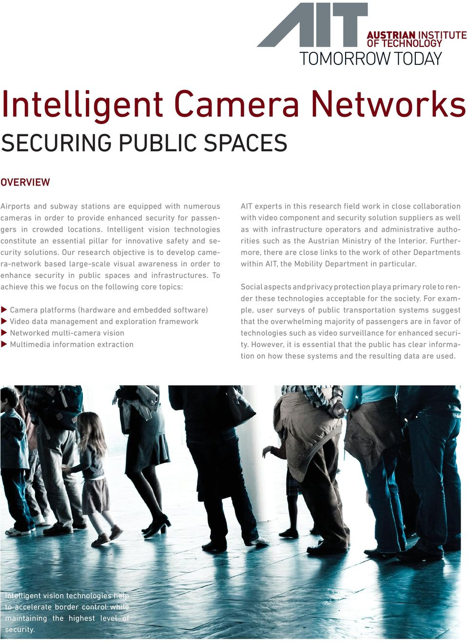Our research objective is to develop camera-network based large-scale visual awareness in order to enhance security in public spaces and infrastructures.