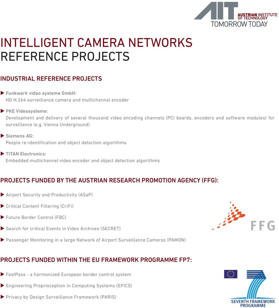 g. Vienna Underground) Siemens AG: People re-identification and object detection algorithms TITAN Electronics: Embedded multichannel video encoder and object detection algorithms PROJECTS FUNDED BY