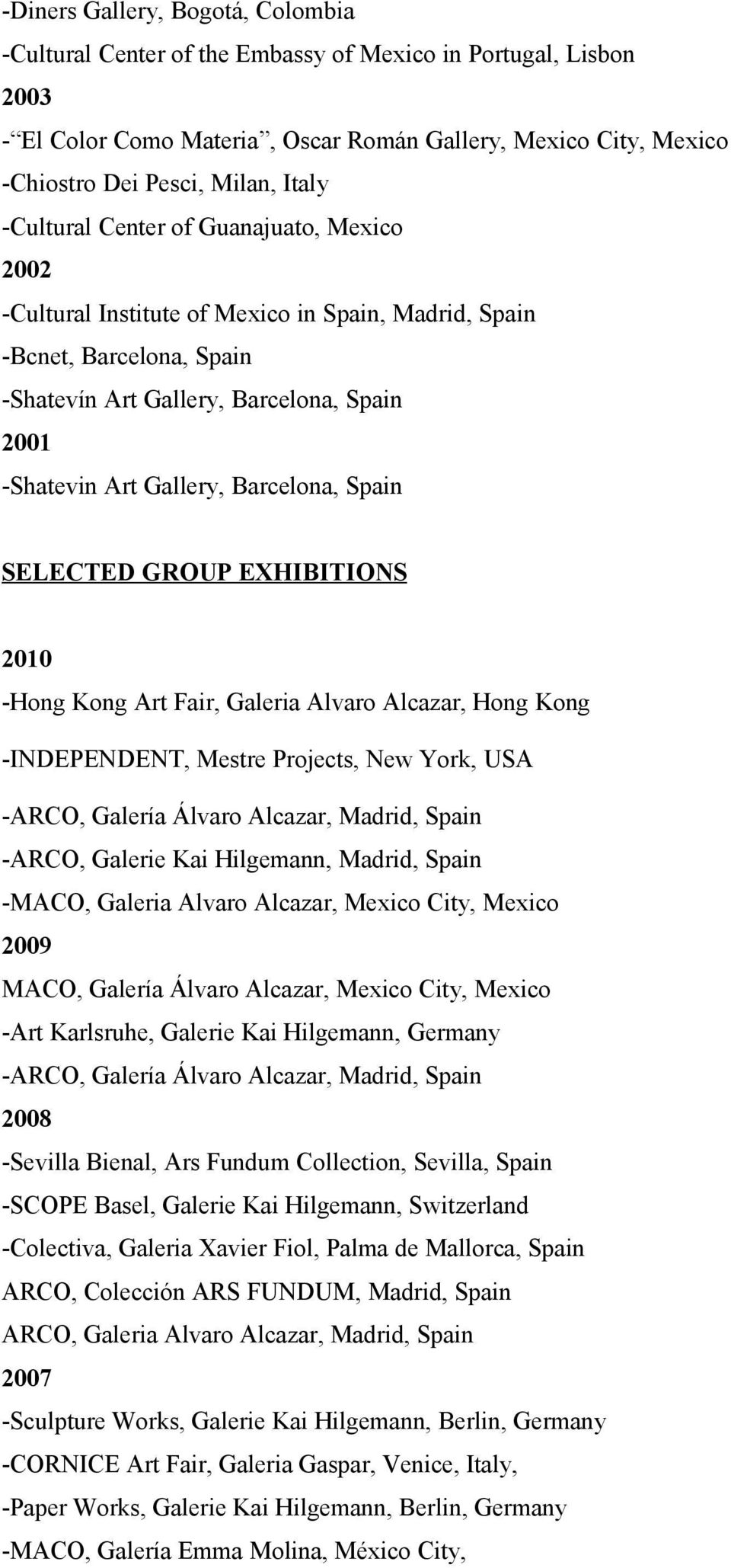 Barcelona, Spain SELECTED GROUP EXHIBITIONS 2010 -Hong Kong Art Fair, Galeria Alvaro Alcazar, Hong Kong -INDEPENDENT, Mestre Projects, New York, USA -ARCO, Galería Álvaro Alcazar, Madrid, Spain