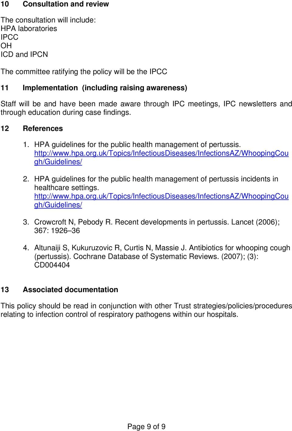 http://www.hpa.org.uk/topics/infectiousdiseases/infectionsaz/whoopingcou gh/guidelines/ 2. HPA guidelines for the public health management of pertussis incidents in healthcare settings. http://www.