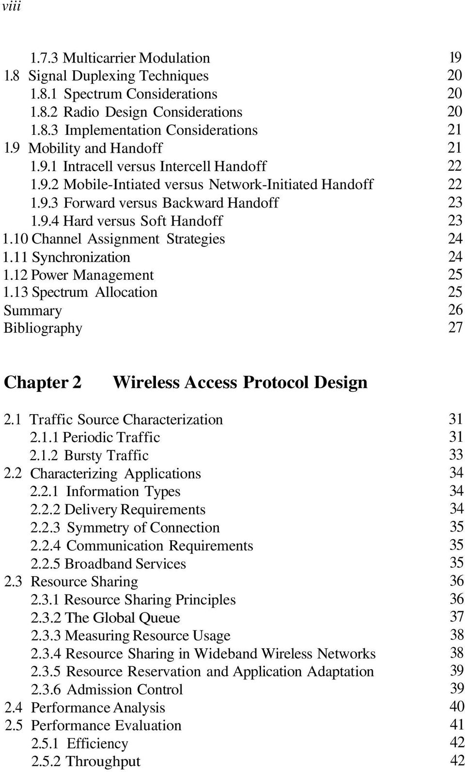 10 Channel Assignment Strategies 1.11 Synchronization 1.12 Power Management 1.13 Spectrum Allocation 19 20 20 20 21 21 22 22 23 23 24 24 25 25 26 27 Chapter 2 Wireless Access Protocol Design 2.1 2.2 2.3 2.4 2.5 Traffic Source Characterization 2.