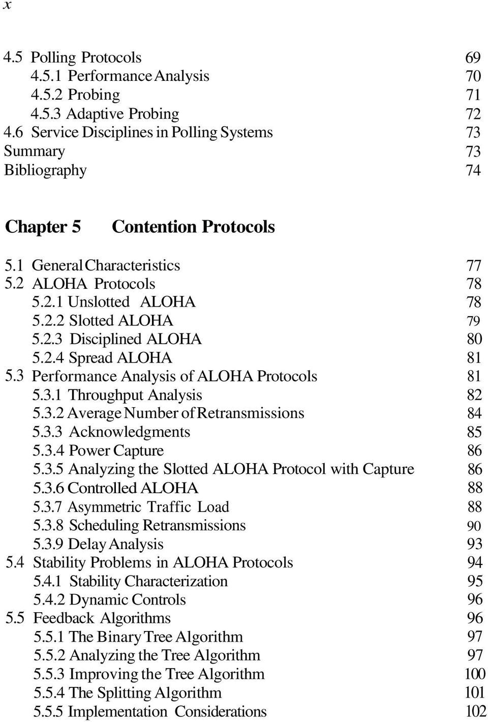3.3 Acknowledgments 5.3.4 Power Capture 5.3.5 Analyzing the Slotted ALOHA Protocol with Capture 5.3.6 Controlled ALOHA 5.3.7 Asymmetric Traffic Load 5.3.8 Scheduling Retransmissions 5.3.9 Delay Analysis Stability Problems in ALOHA Protocols 5.