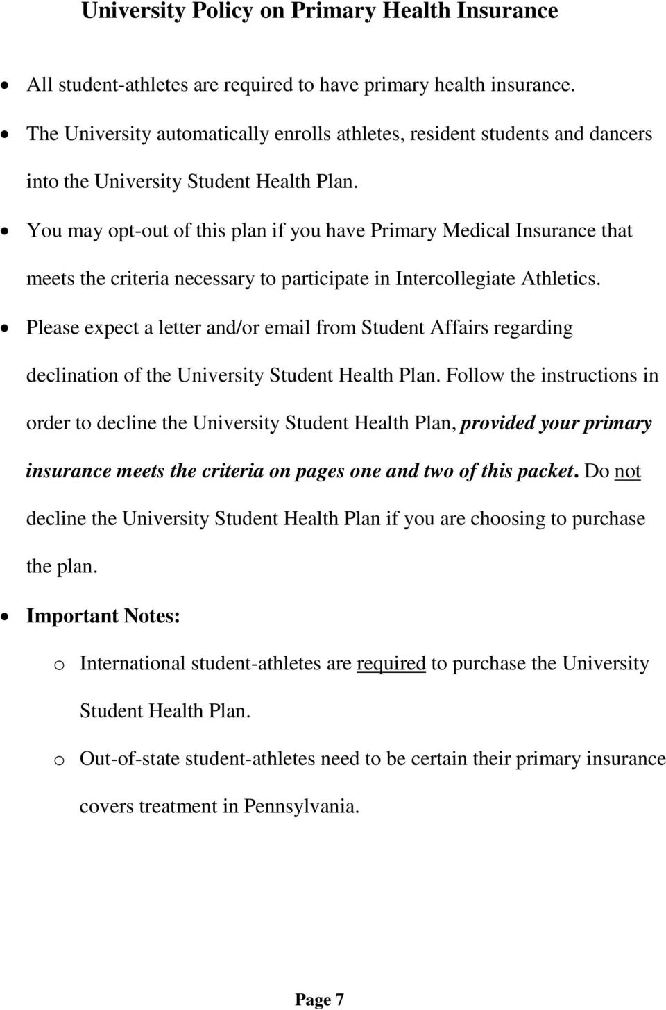 You may opt-out of this plan if you have Primary Medical Insurance that meets the criteria necessary to participate in Intercollegiate Athletics.
