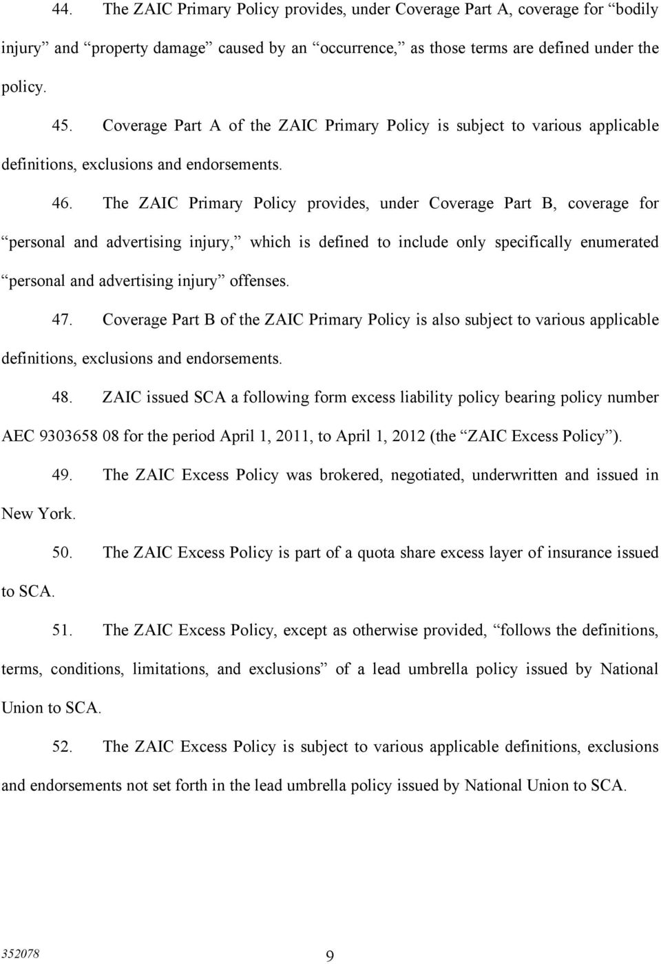 The ZAIC Primary Policy provides, under Coverage Part B, coverage for personal and advertising injury, which is defined to include only specifically enumerated personal and advertising injury