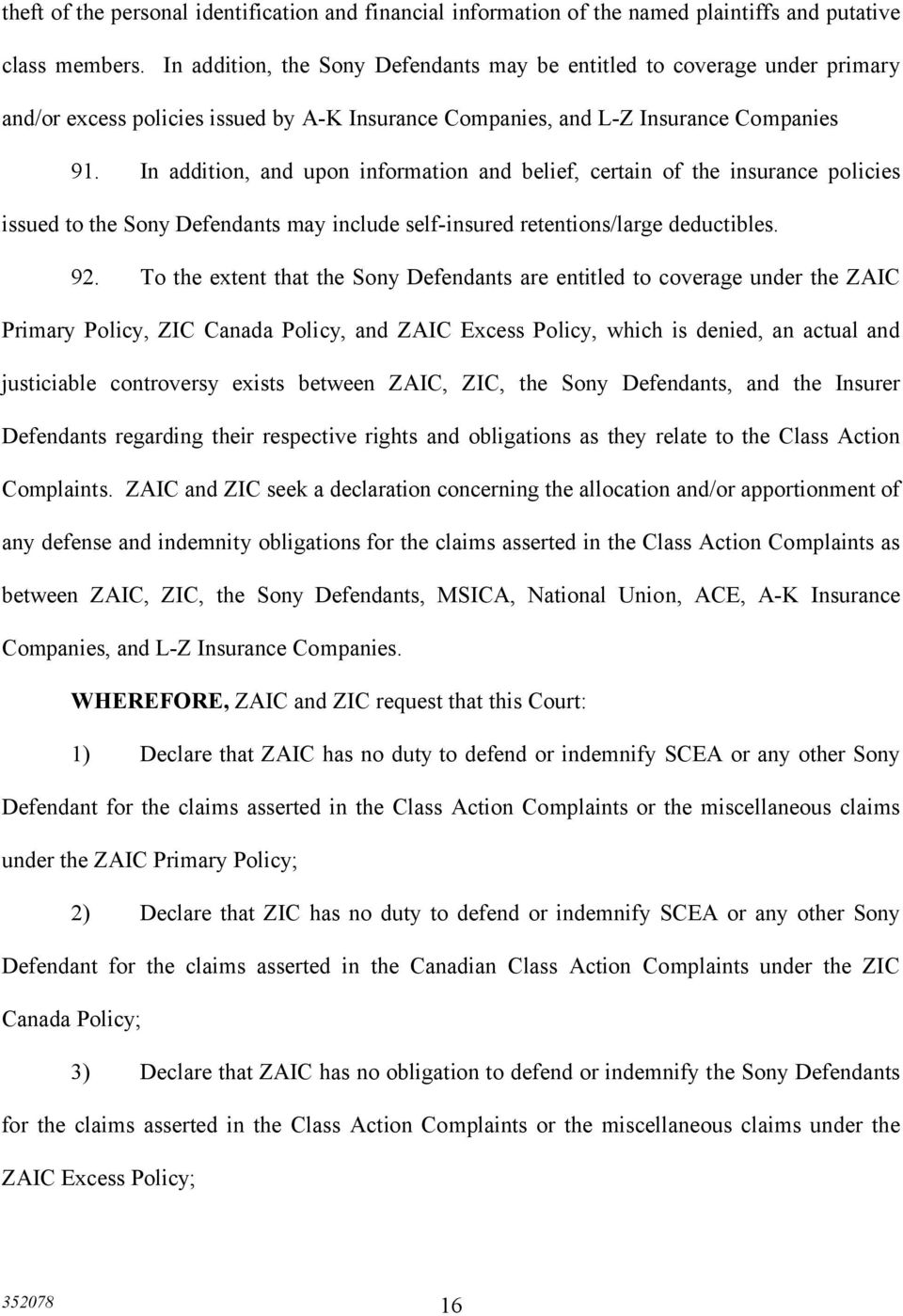 In addition, and upon information and belief, certain of the insurance policies issued to the Sony Defendants may include self-insured retentions/large deductibles. 92.