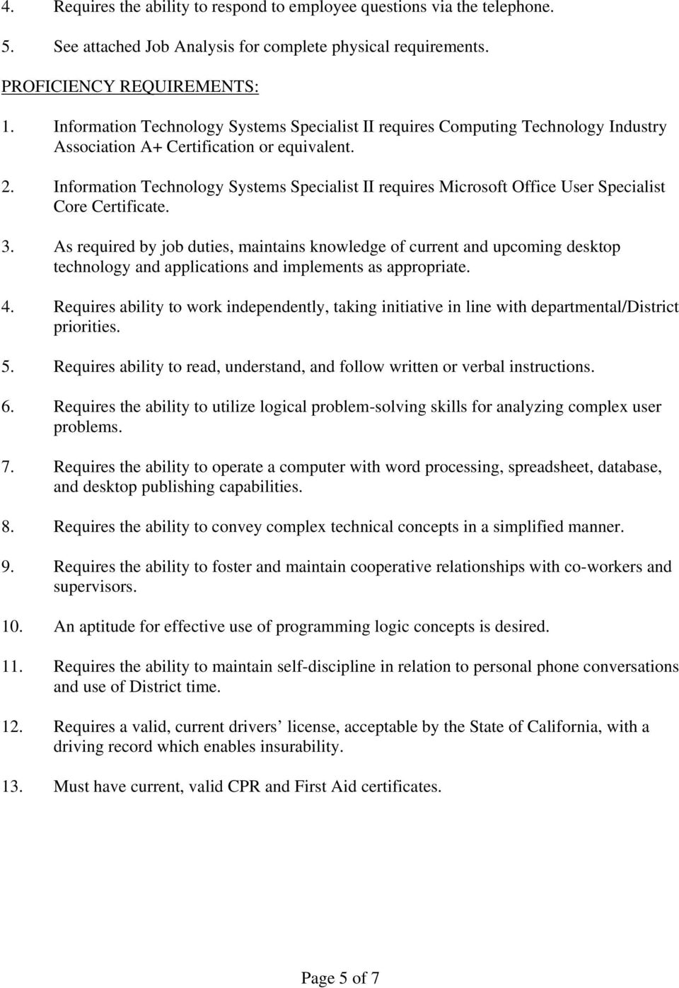 Information Technology Systems Specialist II requires Microsoft Office User Specialist Core Certificate. 3.