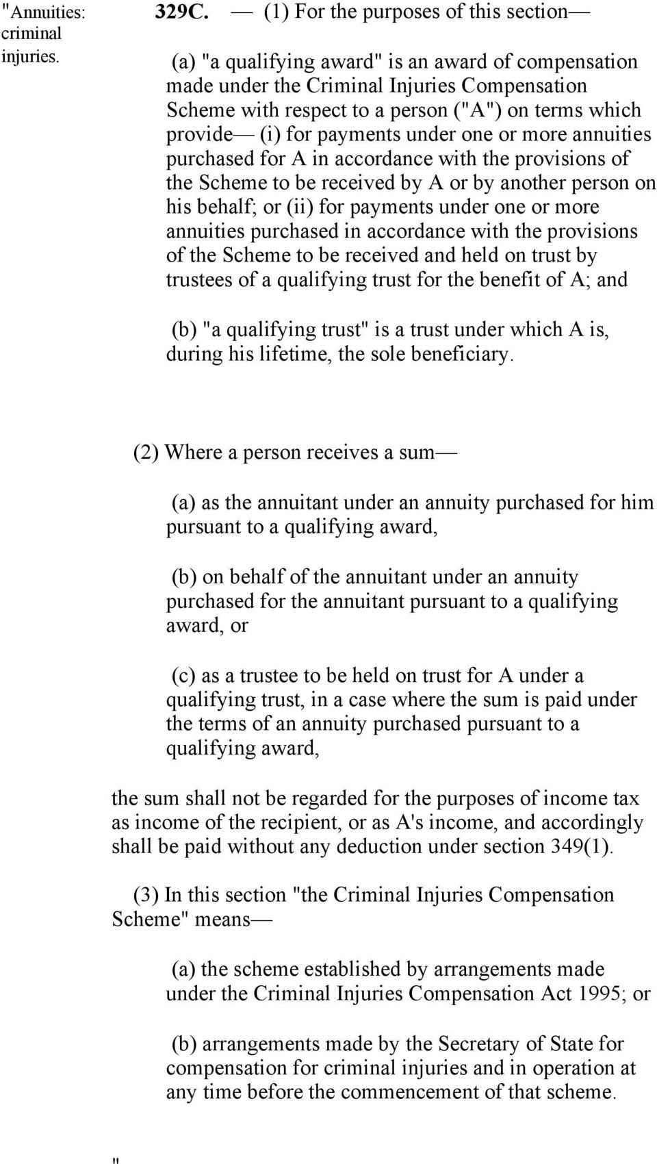 (i) for payments under one or more annuities purchased for A in accordance with the provisions of the Scheme to be received by A or by another person on his behalf; or (ii) for payments under one or