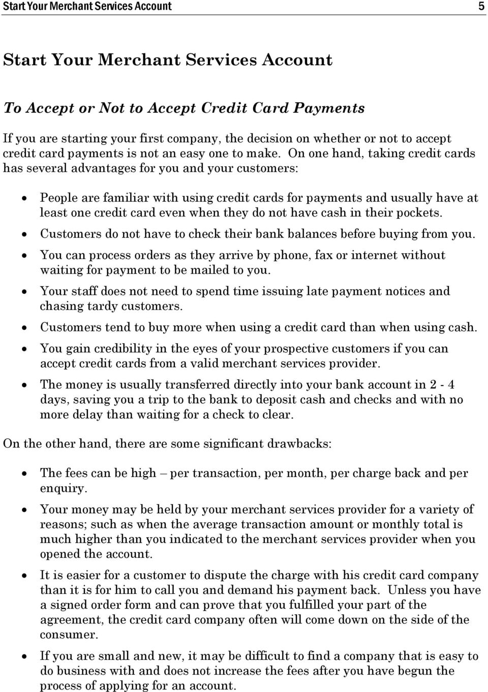 On one hand, taking credit cards has several advantages for you and your customers: People are familiar with using credit cards for payments and usually have at least one credit card even when they