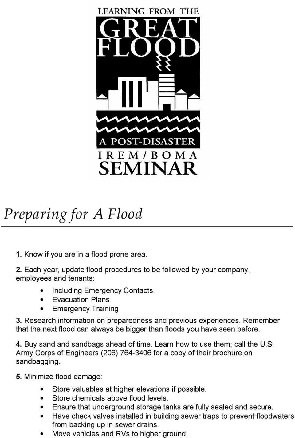 Research information on preparedness and previous experiences. Remember that the next flood can always be bigger than floods you have seen before. 4. Buy sand and sandbags ahead of time.